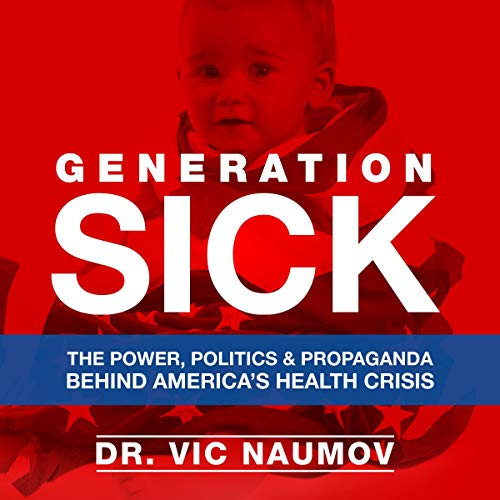 Generation SICK: The Power, Politics, and Propaganda Behind America's Health Crisis audiobook cover art