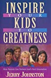 INSPIRE YOUR KIDS TO GREATNESS by Jerry Johnston