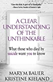 A Clear Understanding of the Unthinkable: What those who died by suicide want you to know