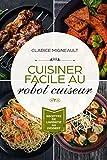 Cuisiner facile au robot cuiseur: Recettes de l'apéritif au dessert