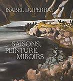 Isabel Duperray - Saisons, peinture, miroirs