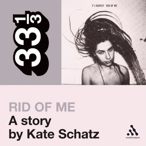 PJ Harvey's 'Rid of Me': A Story (33 1/3 Series) cover art