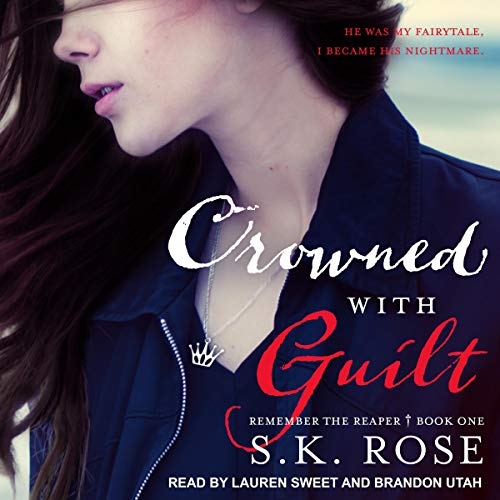 Crowned with Guilt     Remember the Reaper, Book 1              By:                                                                                                                                 S.K. Rose                               Narrated by:                                                                                                                                 Lauren Sweet,                                                                                        Brandon Utah                      Length: 10 hrs and 40 mins     Not rated yet     Overall 0.0