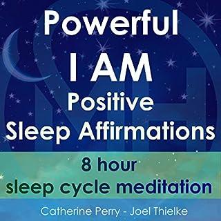 Powerful I Am Positive Sleep Affirmations: 8 Hour Sleep Cycle Meditation audiobook cover art