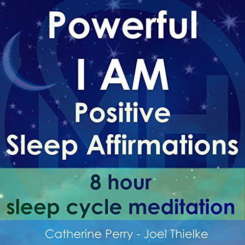 Powerful I Am Positive Sleep Affirmations: 8 Hour Sleep Cycle Meditation audiobook cover art
