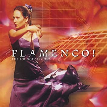 Flamenco! The Lounge Sessions