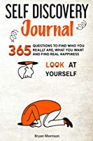 Self Discovery Journal: 365 Questions To Find Who You Really Are, What You Want And Find Real Happiness
