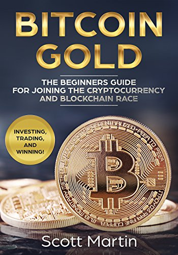 Bitcoin Gold: The Beginners Guide for Joining the Cryptocurrency and Blockchain Race (English Edition)