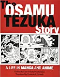 The Osamu Tezuka Story: A Life in Manga and Anime - Toshio Ban