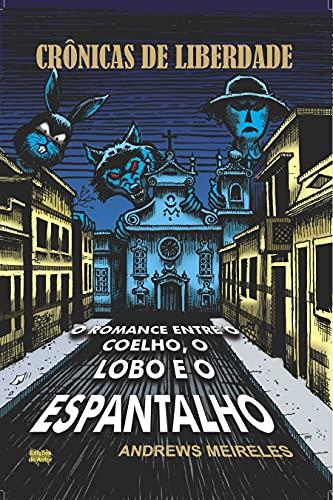 Crônicas de Liberdade : O Romance entre o Coelho, o Lobo e o Espantalho