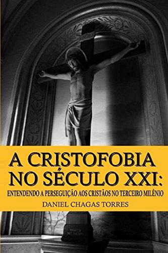 A Cristofobia no Século XXI: Entendendo a Perseguição aos Cristãos no Terceiro Milênio