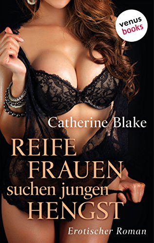 Reife Frauen suchen jungen Hengst: Erotischer Roman