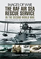 The Raf Air/Sea Rescue Service in the Second World War (Images of War)