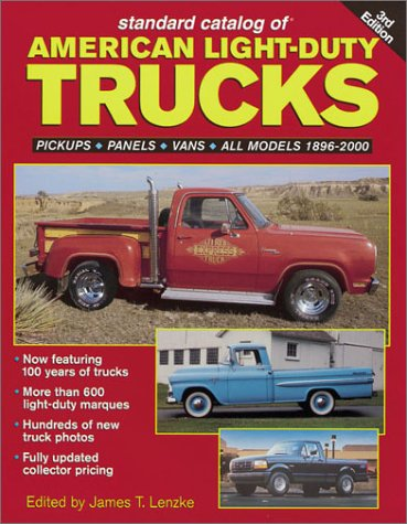 629 Standard Catalog of American Light-Duty Trucks: Pickups, Panels. Vans, All Models 1896-2000