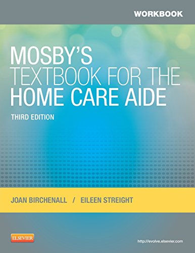 Compare Textbook Prices for Workbook for Mosby's Textbook for the Home Care Aide 3 Edition ISBN 9780323084390 by Birchenall RN  MEd, Joan M.,Streight RN  BSN, Eileen