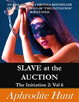 Slave at the Auction (The Initiation 2 Book 6) by [Aphrodite Hunt]