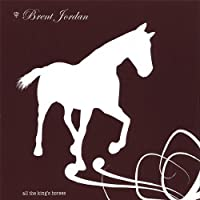 All the Kings Horses by Brent Jordan (2006-05-03)