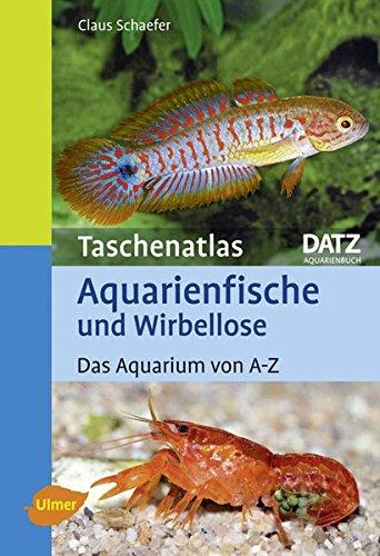 Taschenatlas Aquarienfische und Wirbellose: Das Aquarium von A-Z (Taschenatlanten)