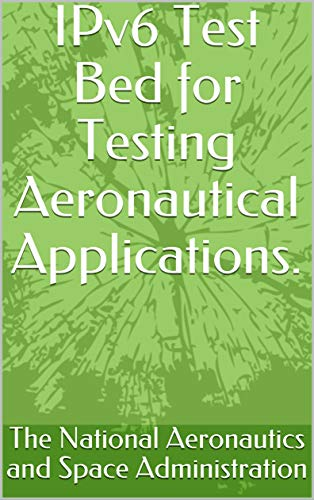 IPv6 Test Bed for Testing Aeronautical Applications. (English Edition)