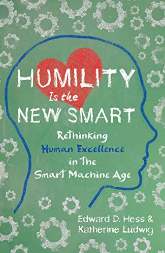 Humility Is the New Smart: Rethinking Human Excellence in the Smart Machine Age