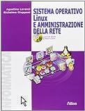 Sistema operativo Linux e amministrazione della rete. Per le Scuole superiori. Ediz. illus...