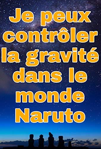 Je peux contrôler la gravité dans le monde Naruto (French Edition)