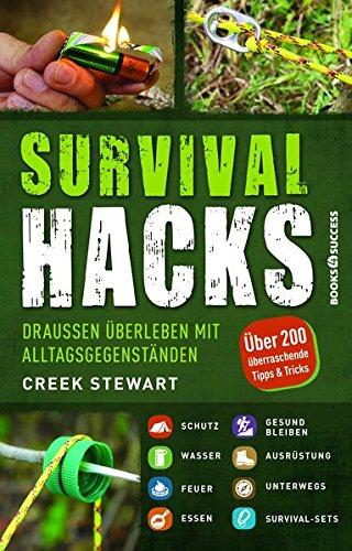 Survival Hacks: Draußen überleben mit Alltagsgegenständen: Drauen berleben mit Alltagsgegenstnden