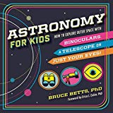 Astronomy for Kids: How to Explore Outer Space with Binoculars, a Telescope, or...