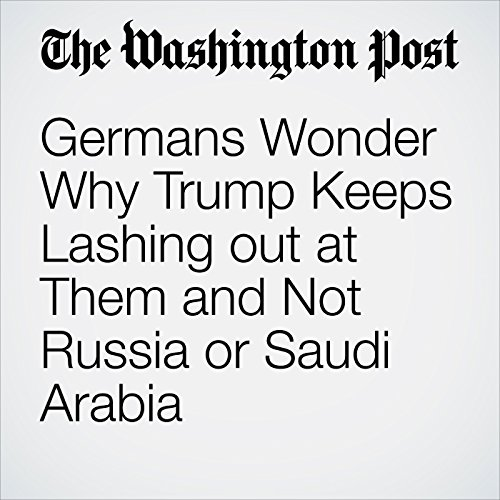Germans Wonder Why Trump Keeps Lashing out at Them and Not Russia or Saudi Arabia copertina