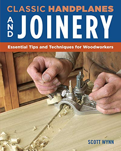 Classic Handplanes and Joinery: Essential Tips and Techniques for Woodworkers (Fox Chapel Publishing) Create Fast & Accurate Furniture Joints Like Mortise & Tenon, Dado, & Rabbet Using Hand Planes