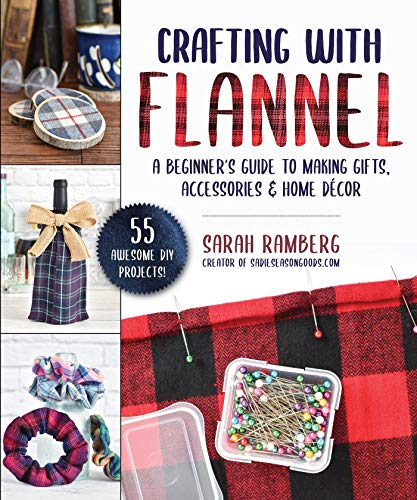 Crafting with Flannel: A Beginner's Guide to Making Gifts, Accessories & Home Décor