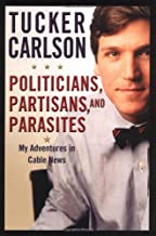 Politicians, Partisans, and Parasites: My Adventures in Cable News