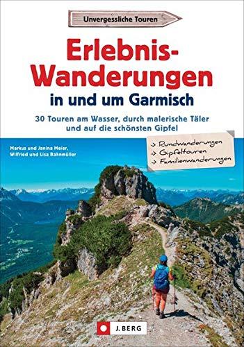 Wanderführer Garmisch-Partenkirchen: Erlebnis-Wanderungen in und um Garmisch. 30 Touren am Wasser, durch malerische Täler und auf die schönsten Gipfel. Inkl. GPS-Tracks
