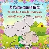 Je t'aime comme tu es Я люблю тебя таким, какой ты есть Livre Bilingue Français-Russe pour Enfants: Livre en deux langues (Bilingual Brainbox Français-Russe livres t. 2)