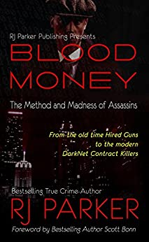 BLOOD MONEY: The Method and Madness of Assassins: Stories of real Contract Killers by [RJ Parker, Aeternum Designs, Scott Bonn]