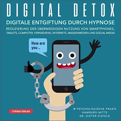 DIGITAL-DETOX   Digitale Entgiftung durch Hypnose   Reduzierung der übermässigen Nutzung von Smartphones, Tablets, Computer, Fernsehens, Internets, Massenmedien, und Social-Media
