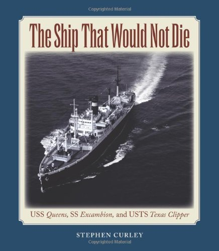 The Ship That Would Not Die: USS Queens, SS Excambion, and USTS Texas Clipper (Centennial Series of the Association of Former Students, Texas A&M University Book 117)
