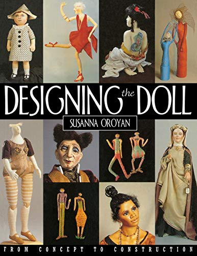 Compare Textbook Prices for Designing the Doll: From Concept to Construction 5 Edition ISBN 9781571200600 by Oroyan, Susanna