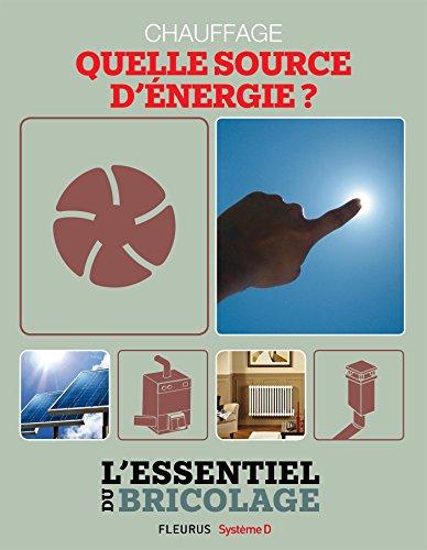 Chauffage & Climatisation : chauffage - quelle source d énergie ? (L essentiel du bricolage)