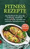 Fitness Rezepte: Das Kochbuch für gesunde Ernährung. Abnehmen durch einfache, schnelle und...