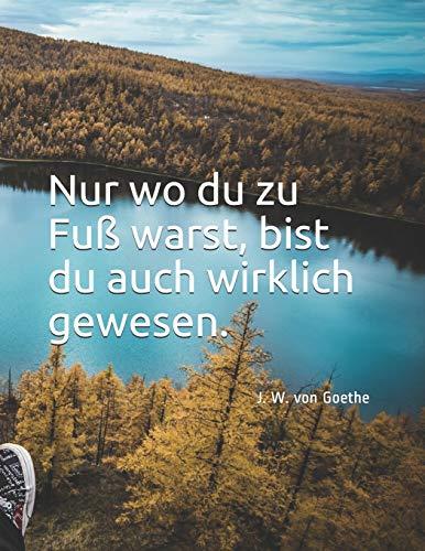 Nur wo du zu Fuß warst, bist du auch wirklich gewesen.: J. W. von Goethe || Mein XXL Reisetagebuch für den Urlaub mit dem Wohnwagen oder Camping || ... und Camping || ein Wohnmobiltagebuch