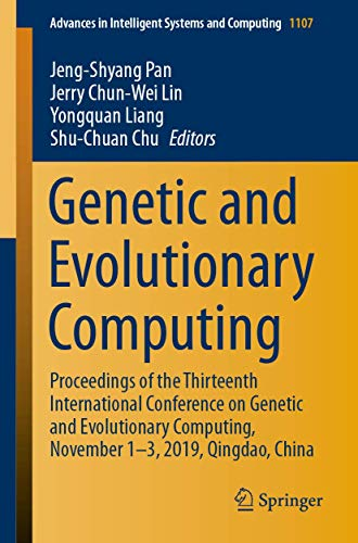 Genetic and Evolutionary Computing: Proceedings of the Thirteenth International Conference on Genetic and Evolutionary Computing, November 1-3, 2019, ... in Intelligent Systems and Computing)