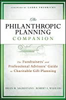 The Philanthropic Planning Companion: The Fundraisers' and Professional Advisors' Guide to Charitable Gift Planning (The AFP/Wiley Fund Development Series)