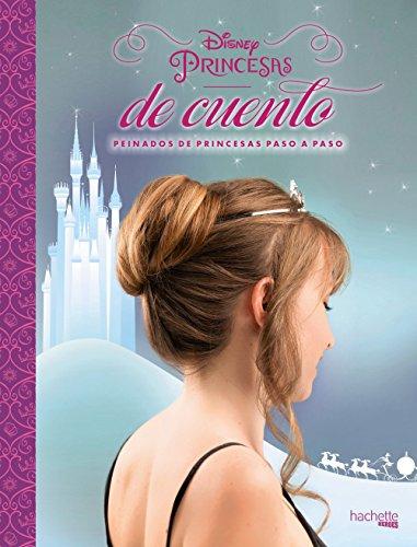 Disney. Princesas de cuento. Peinados de princesas paso a paso (Hachette Heroes - Disney - Especializados)