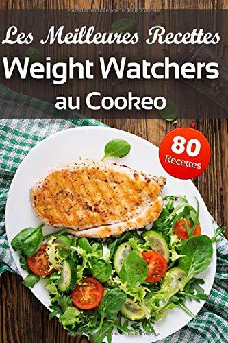 Les Meilleures Recettes Weight Watchers au Cookeo: Inspirez vous de nos idées recettes WW au Cookeo faciles simples et équilibrées