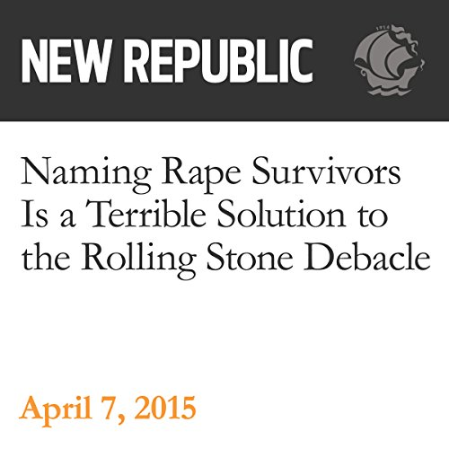 Naming Rape Survivors Is a Terrible Solution to the Rolling Stone Debacle audiobook cover art