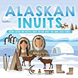 Alaskan Inuits - History, Culture and Lifestyle. | inuits for Kids Book | 3rd Grade Social Studies