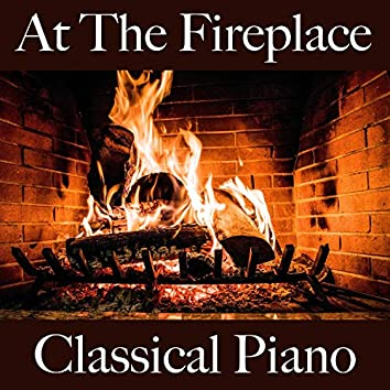 At the Fireplace: Classical Piano - The Greatest Music for Relaxation