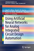 Using Artificial Neural Networks for Analog Integrated Circuit Design Automation Front Cover