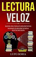 Lectura Veloz: Aprenda cómo triplicar tu velocidad lectora (Incrementa tu velocidad de lectura mientras lees mucho)
